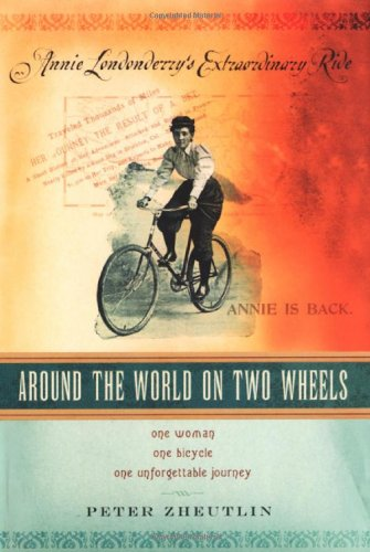 Around the World on Two Wheels: Annie Londonderry's Extraordinary Ride - Peter Zheutlin