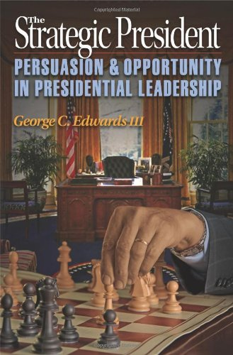 The Strategic President: Persuasion and Opportunity in Presidential Leadership - George C. Edwards III