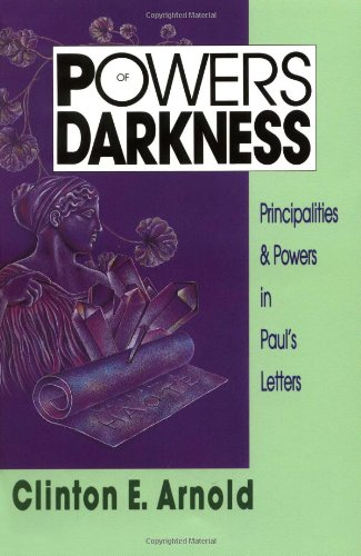 Powers of Darkness: Principalities & Powers in Paul's Letters - Clinton E. Arnold