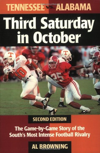 Third Saturday in October: The Game-By-Game Story of the South's Most Intense Football Rivalry - Al Browning