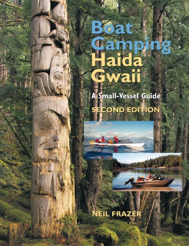 Boat Camping Haida Gwaii, Revised Second Edition: A Small Vessel Guide - Neil Frazer