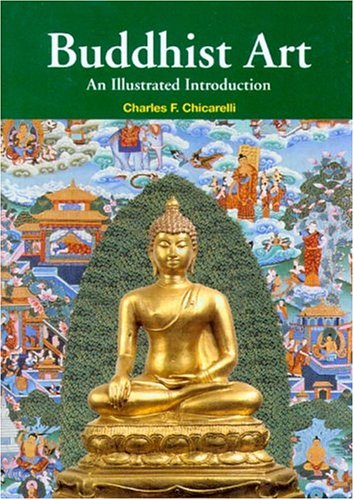 Buddhist Art: An Illustrated Introduction - Charles Chicarelli