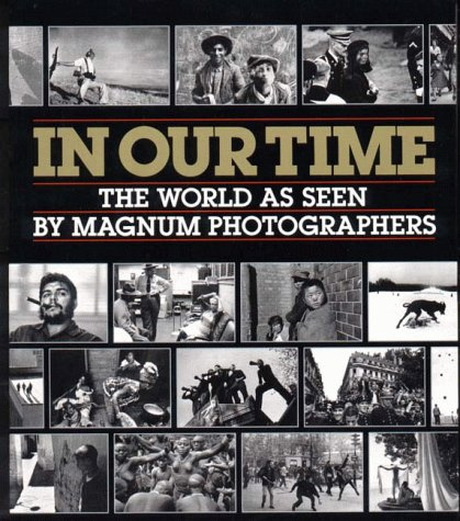 In Our Time: The World as Seen by Magnum Photographers - Jean Lacouture; William Manchester; Fred Ritchin