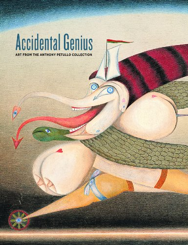 Accidental Genius: Art from the Anthony Petullo Collection - Lisa Stone