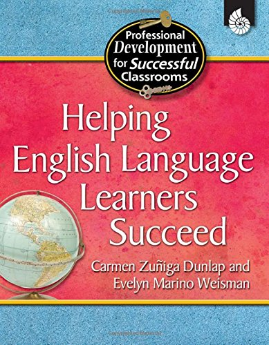 Helping English Language Learners Succeed (Practical Strategies for Successful Classrooms) - Carmen Dunlap; Evelyn Marino Weisman