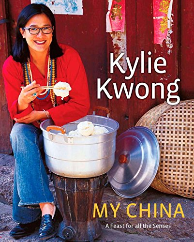 My China: A Feast for All the Senses - Kylie Kwong