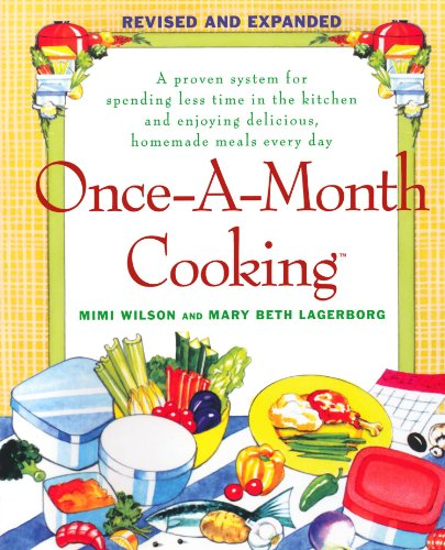 Once-A-Month Cooking: A Proven System for Spending Less Time in the Kitchen and Enjoying Delicious, Homemade Meals Every Day - Mary Beth Lagerborg, Mimi Wilson