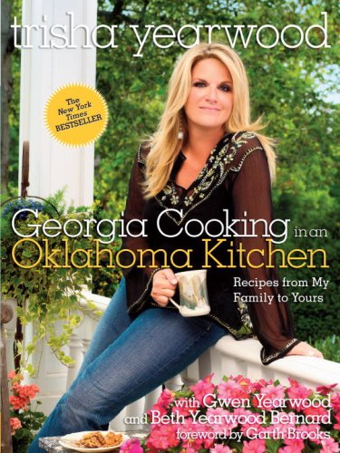Georgia Cooking in an Oklahoma Kitchen: Recipes from My Family to Yours - Trisha Yearwood