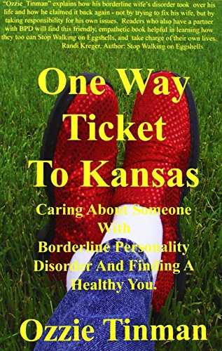 One Way Ticket to Kansas: Caring about Someone with Borderline Personality Disorder and Finding a Healthy You - Ozzie Tinman