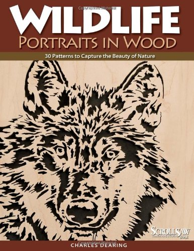 Wildlife Portraits in Wood: 30 Patterns to Capture the Beauty of Nature (A Scroll Saw, Woodworking  &  Crafts Book) - Charles Dearing