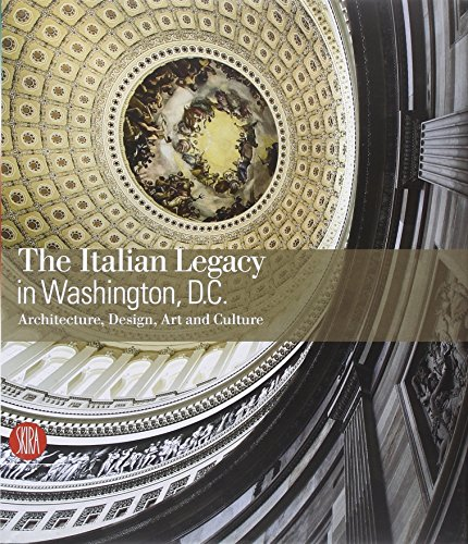 The Italian Legacy in Washington D.C.: Architecture, Design, Art, and Culture - Luca Molinari
