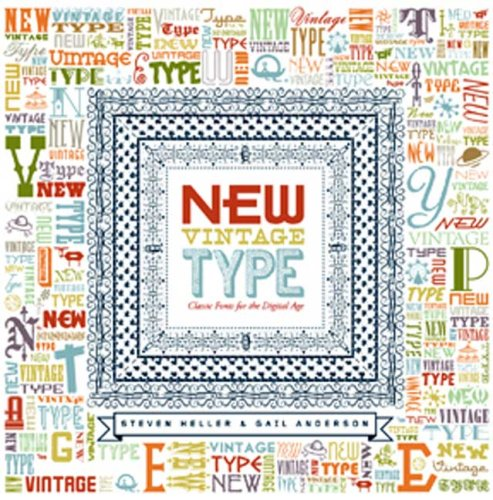 New Vintage Type: Classic Fonts for the Digital Age - Steven Heller; Gail Anderson