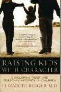 Raising Kids with Character: Developing Trust and Personal Integrity in Children - Elizabeth Berger