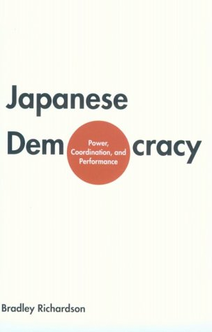 Japanese Democracy: Power, Coordination, and Performance - Bradley M. Richardson