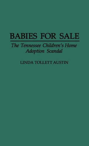 Babies for Sale: The Tennessee Children's Home Adoption Scandal - Linda T. Austin