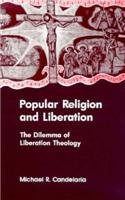 Popular Religion and Liberation: The Dilemma of Liberation Theology (S U N Y Series in Religion, Culture, and Society) - Michael R. Candelaria