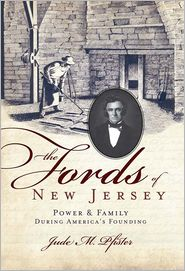 The Fords of New Jersey: Power and Family During America's Founding - Jude Pfister