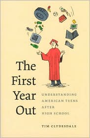 The First Year Out: Understanding American Teens after High School - Tim Clydesdale