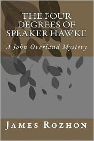 The Four Degrees of Speaker Hawke: A John Overland Mystery - James Rozhon