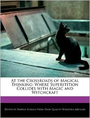 At the Crossroads of Magical Thinking: Where Superstition Collides with Magic and Witchcraft - Beatriz Scaglia