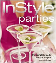 In Style Parties: The Complete Guide to Easy, Elegant Entertaining - Editors of InStyle Magazine, Tracy Dockray (Illustrator)