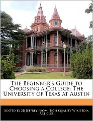 The Beginner's Guide to Choosing a College: The University of Texas at Austin - S. B. Jeffrey