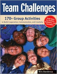 Team Challenges: 170+ Group Activities to Build Cooperation, Communication, and Creativity - Kris Bordessa