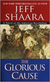 The Glorious Cause: A Novel of the American Revolution - Jeff Shaara