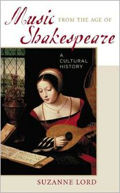 Music from the Age of Shakespeare: A Cultural History - Suzanne Lord, David Brinkman, Suzanne J. Lord