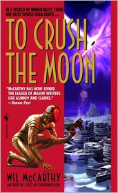 To Crush the Moon - Wil McCarthy
