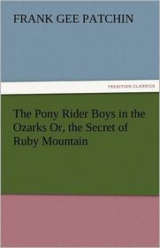 The Pony Rider Boys In The Ozarks Or, The Secret Of Ruby Mountain