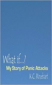 What If.? My Story Of Panic Attacks - K.C. Rinehart