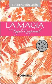La Magia de un Regalo Excepcional = The Magic of an Exceptional Gift - Roger Patron Lujan