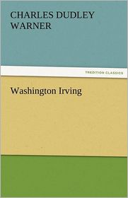 Washington Irving - Charles Dudley Warner