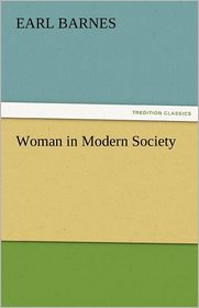 Woman In Modern Society - Earl Barnes