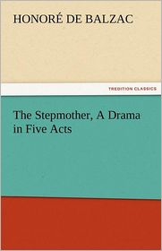 The Stepmother, a Drama in Five Acts - Honore de Balzac