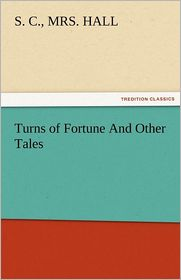 Turns of Fortune and Other Tales - S. C. Mrs Hall