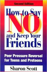 How to Say No and Keep Your Friends: Peer Pressure Reversal for Teens and Preteens - Sharon Scott, Rick Murnane (Illustrator)