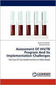 Assessment Of Hiv/Tb Program And Its Implementation Challenges - Ewnetu Firdawek, Belaineh Girma