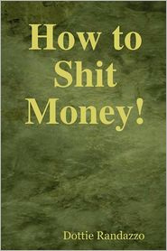 How To Shit Money! - Dottie Randazzo