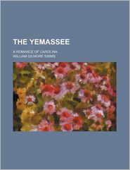 The Yemassee (1-2); A Romance Of Carolina - William Gilmore Simms
