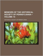 Memoirs Of The Historical Society Of Pennsylvania - Historical Society Of Pennsylvania