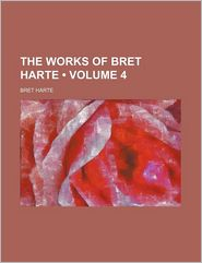 The Works Of Bret Harte (Volume 4) - Bret Harte