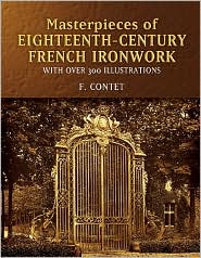 Masterpieces of Eighteenth-Century French Ironwork (Pictorial Archive Series): With Over 300 Illustrations - F. Contet (Editor)