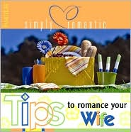 Simply Romantic: Tips to Romance Your Wife - FamilyLife Publishing