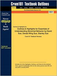Outlines & Highlights For Essentials Of Understanding Abnormal Behavior By David Sue, Derald Wing Sue, Stanley Sue, Isbn - Cram101 Textbook Reviews