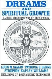 Dreams and Spiritual Growth: A Christian Approach to Dreamwork - Louis M. Savary, With Patricia H. Berne, With Strephon Kaplan Williams