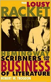 The Lousy Racket: Hemingway, Scribners, and the Business of Literature - Robert W. Trogdon