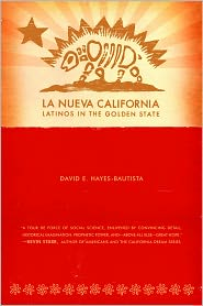 La Nueva California: Latinos in the Golden State - David Hayes-Bautista