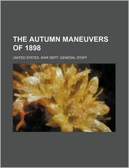 The Autumn Maneuvers Of 1898 - United States. War Dept. General Staff
